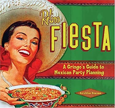 Retro Fiesta: A Gringo's Guide to Mexican Party Planning 9781933112015