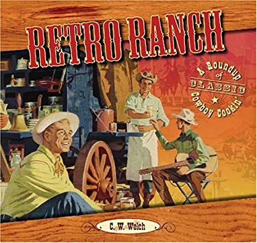 Retro Ranch: A Roundup or Classic Cowboy Cookin' 9781933112008