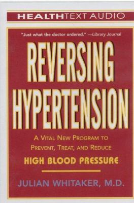 Reversing Hypertension: A Vital New Program to Prevent, Treat, and Reduce High Blood Pressure 9781933310077