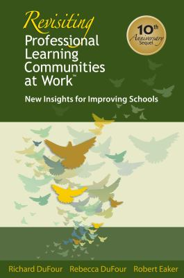 Revisiting Professional Learning Communities at Work: New Insights for Improving Schools 9781934009321