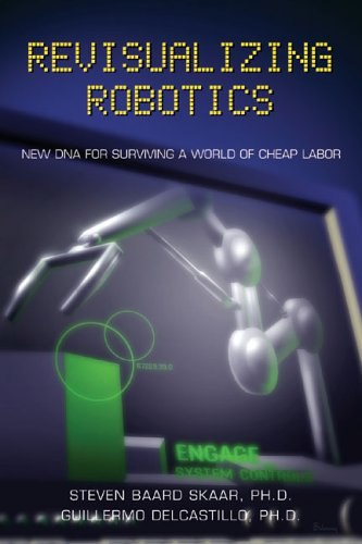 Revisualizing Robotics: New DNA for Surviving a World of Cheap Labor 9781933255101
