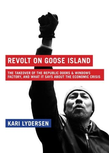 Revolt on Goose Island: The Chicago Factory Takeover, and What It Says about the Economic Crisis 9781933633824