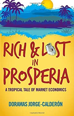Rich and Lost in Prosperia: A Tropical Tale of Market Economics 9781936107728