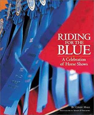 Riding for the Blue: A Celebration of Horse Shows 9781931993067
