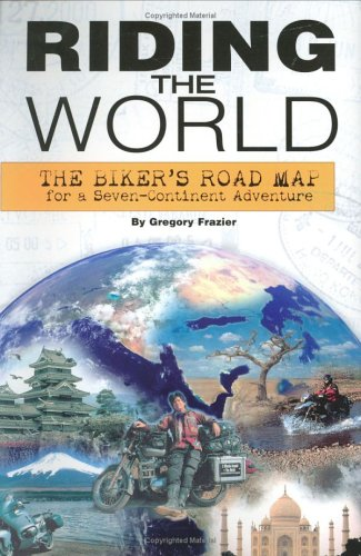 Riding the World: The Biker's Road Map for a Seven-Continent Adventure 9781931993241