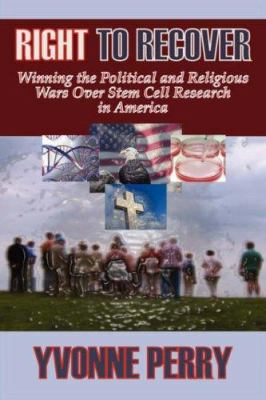 Right to Recover: Winning the Political and Religious Wars Over Stem Cell Research in America 9781933449418