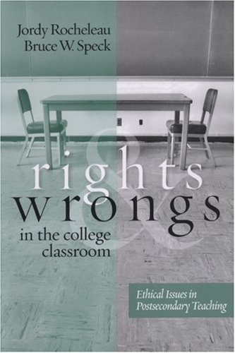 Rights and Wrongs in the College Classroom: Ethical Issues in Postsecondary Teaching 9781933371146