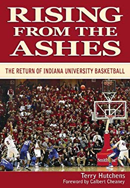 Rising from the Ashes: The Return of Indiana University Basketball 9781935628194