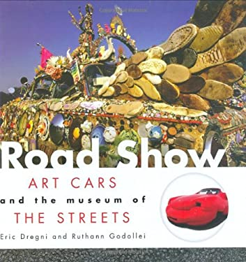 Road Show: Art Cars and the Museum of the Streets 9781933108179