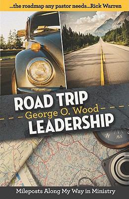 Road Trip Leadership: Mileposts Along My Way in Ministry 9781936699001