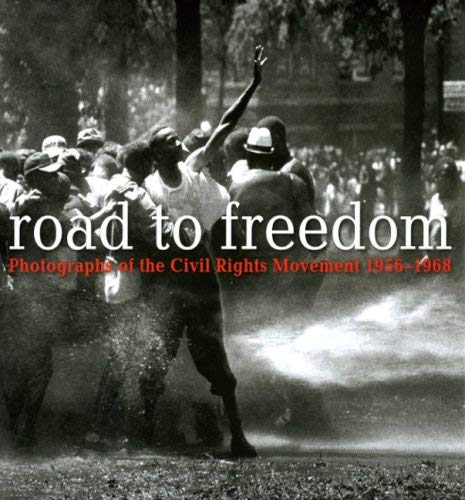 Road to Freedom: Photographs of the Civil Rights Movement, 1956-1968 9781932543230