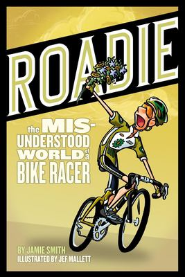Roadie: The Misunderstood World of a Bike Racer 9781934030172
