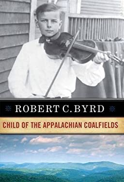 Robert C. Byrd: Child of the Appalachian Coalfields 9781933202006