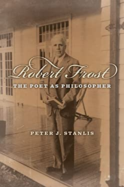 Robert Frost: The Poet as Philosopher 9781933859200
