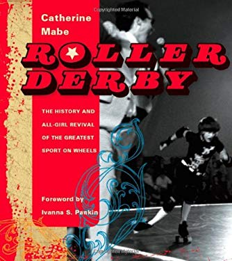 Roller Derby: The History and All-Girl Revival of the Greatest Sport on Wheels 9781933108117