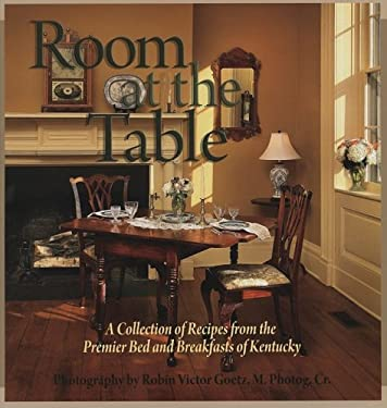 Room at the Table: A Collection of Recipes from the Premier Bed and Breakfasts of Kentucky 9781934898000