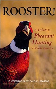 Rooster! a Tribute to Pheasant Hunting in North America 9781931832328