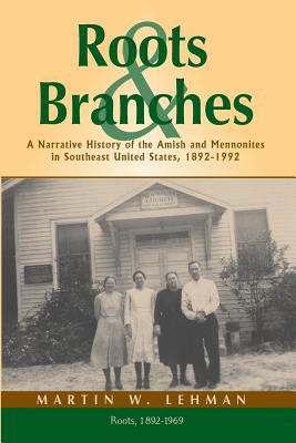 Roots and Branches: A Narrative History of the Amish and Mennonites in Southeast United States, 1892-1992, Volume 1, Roots 9781931038690