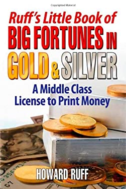 Ruff's Little Book of Big Fortunes in Gold and Silver: A Middle Class License to Print Money 9781933174969
