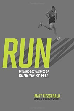 Run: The Mind-Body Method of Running by Feel 9781934030578