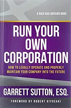 Run Your Own Corporation: How to Legally Operate and Properly Maintain Your Company Into the Future 9781937832100