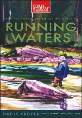 Running Waters: Where Angler, Fish and Fly Are Destined to Meet 9781933309217