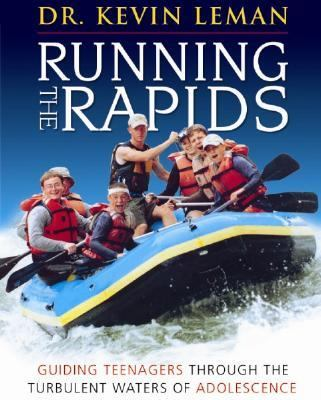 Running the Rapids: Guiding Teenagers Through the Turbulent Waters of Adolescence 9781933376196