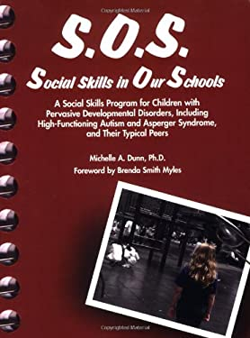 S.O.S. Social Skills in Our Schools: A Social Skills Program for Children with Pervasive Developmental Disorders, Including High-Functioning Autism an 9781931282789