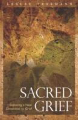 Sacred Grief: Exploring a New Dimension to Grief 9781932690538