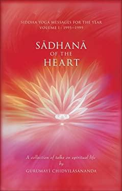 Sadhana of the Heart: A Collection of Talks on Spiritual Life 9781930939059