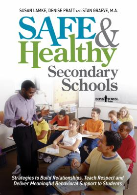 Safe & Healthy Secondary Schools: Strategies to Build Relationships, Teach Respect and Deliver Meaningful Behavioral Support to Students 9781934490112