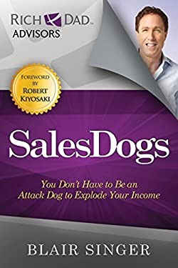 SalesDogs: You Don't Have to Be an Attack Dog to Explode Your Income 9781937832025