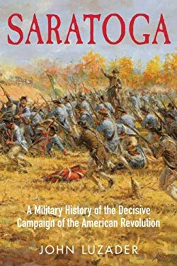 Saratoga: A Military History of the Decisive Campaign of the American Revolution 9781932714449