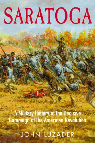 Saratoga: A Military History of the Decisive Campaign of the American Revolution 9781932714852