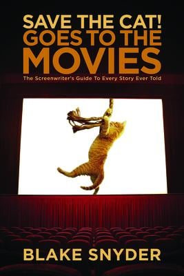 Save the Cat! Goes to the Movies: The Screenwriter's Guide to Every Story Ever Told 9781932907353