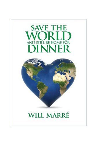 Save the World and Still Be Home for Dinner: How to Create a Future of Sustainable Abundance for All 9781933102788