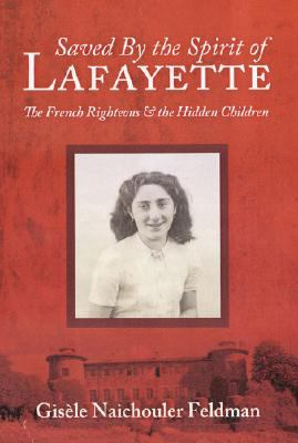 Saved by the Spirit of Lafayette: The French Righteous and the Hidden Children 9781933916217
