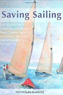 Saving Sailing: The Story of Choices, Families, Time Commitments, and How We Can Create a Better Future 9781933987071