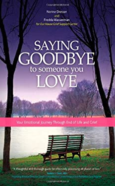 Saying Goodbye to Someone You Love: Your Journey Through End of Life and Grief 9781932603859