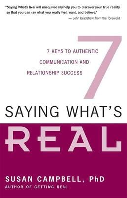 Saying What's Real: 7 Keys to Authentic Communication and Relationship Success 9781932073126