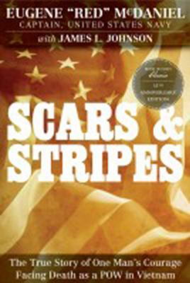 Scars and Stripes: The True Story of One Man's Courage Facing Death as a POW in Vietnam 9781936488476