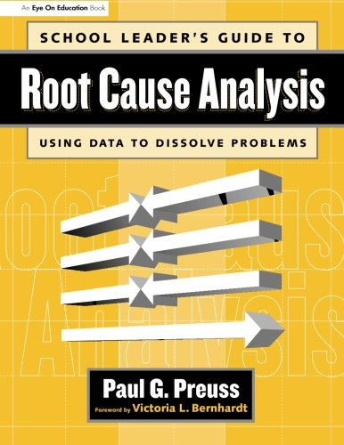School Leader's Guide to Root Cause Analysis: Using Data to Dissolve Problems 9781930556539
