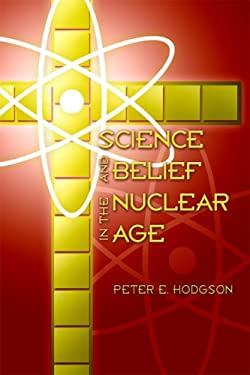 Science and Belief in the Nuclear Age 9781932589207