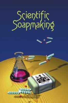 Scientific Soapmaking: The Chemistry of the Cold Process 9781935652090