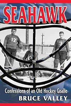 Seahawk: Confessions of an Old Hockey Goalie 9781931807722