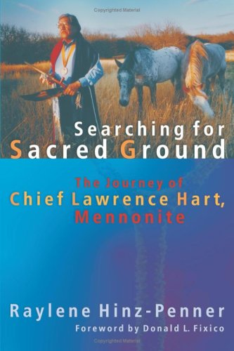 Searching for Sacred Ground: The Journey of Chief Lawrence Hart, Mennonite 9781931038409