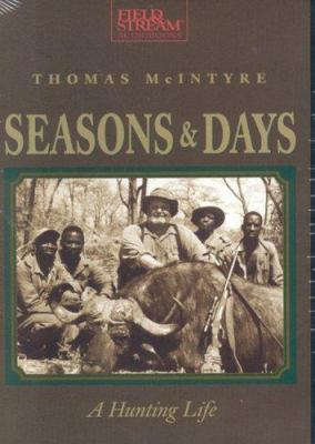 Seasons & Days: A Hunting Life 9781932378771
