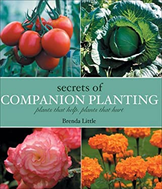 Secrets of Companion Planting: Plants That Help, Plants That Hurt 9781933317939