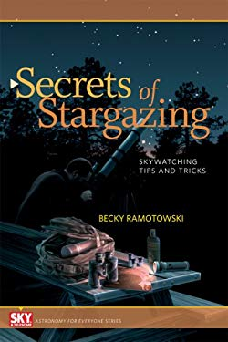 Secrets of Stargazing: Skywatching Tips and Tricks 9781931559409