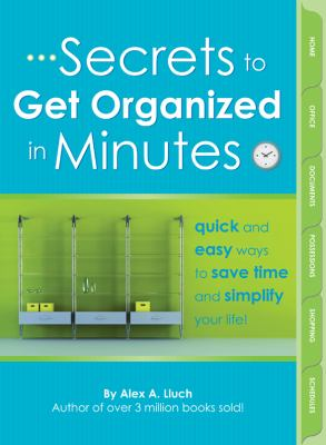 Secrets to Get Organized in Minutes: Quick and Easy Ways to Save Time and Simplify Your Life! 9781934386422